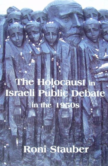 The Holocaust in Israeli Public Debate in the 1950's, by Roni Stauber
